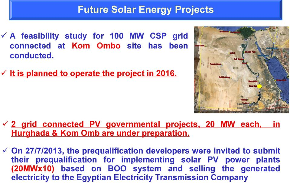 2 grid connected PV governmental projects, 20 MW each, Hurghada & Kom Omb are under preparation.