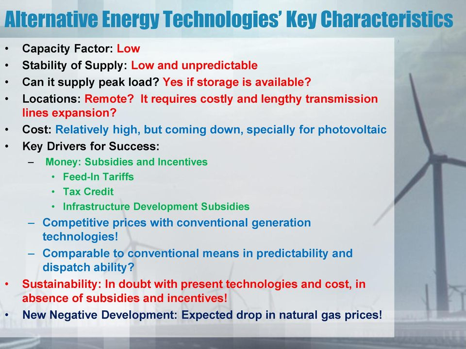 Cost: Relatively high, but coming down, specially for photovoltaic Key Drivers for Success: Money: Subsidies and Incentives Feed-In Tariffs Tax Credit Infrastructure Development
