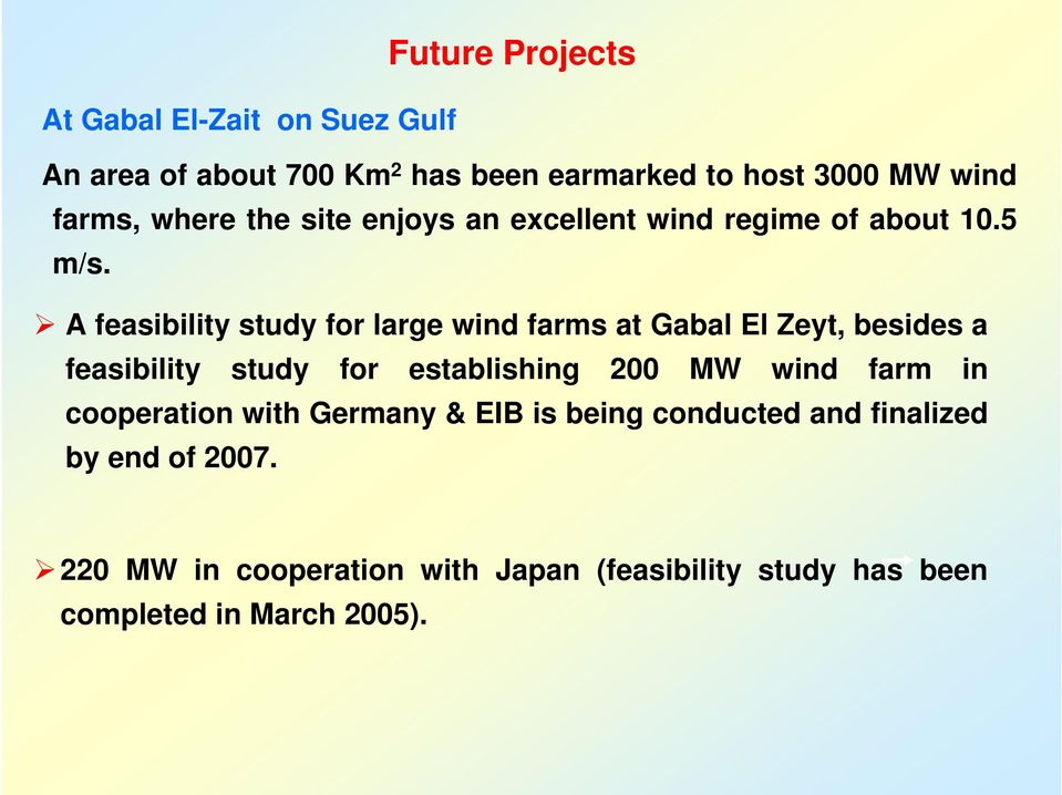 A feasibility study for large wind farms at Gabal El Zeyt, besides a feasibility study for establishing 200 MW wind