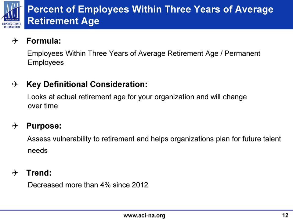 retirement age for your organization and will change over time Purpose: Assess vulnerability to