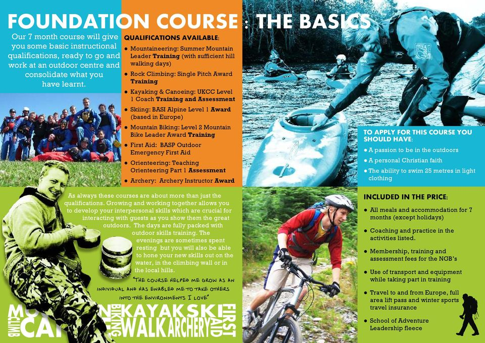 Training and Assessment Skiing: BASI Alpine Level 1 Award (based in Europe) Mountain Biking: Level 2 Mountain Bike Leader Award Training First Aid: BASP Outdoor Emergency First Aid Orienteering: