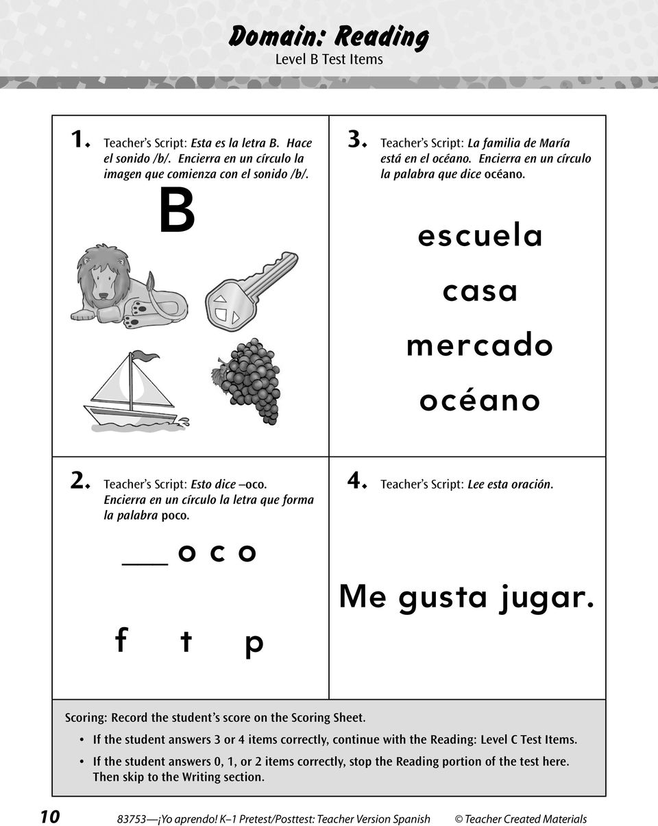 Teacher s Script: Lee esta oración. Me gusta jugar. Scoring: Record the student s score on the Scoring Sheet. If the student answers or items correctly, continue with the Reading: Level C Test Items.