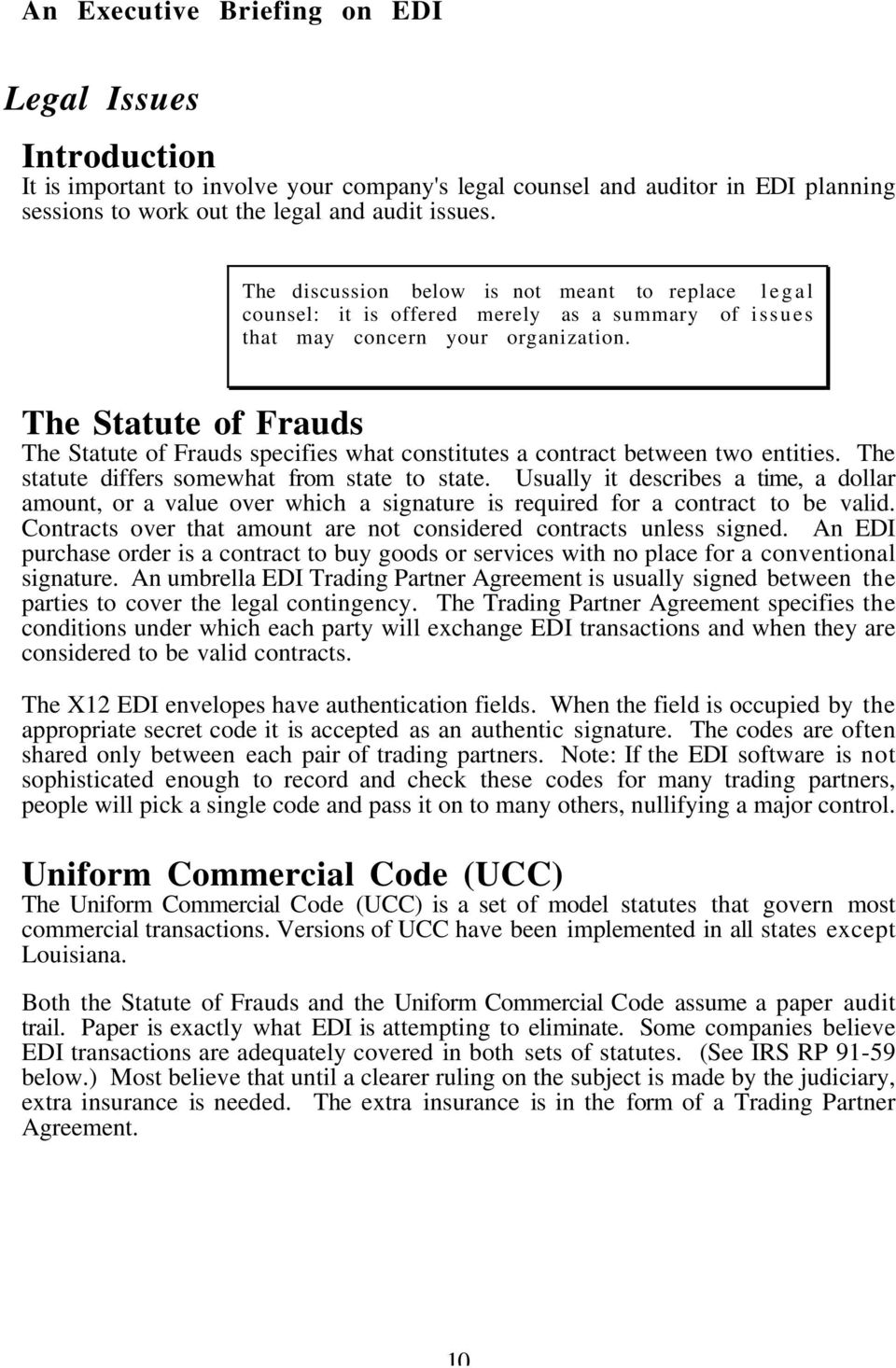 The Statute of Frauds The Statute of Frauds specifies what constitutes a contract between two entities. The statute differs somewhat from state to state.