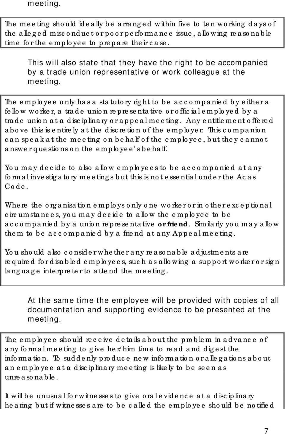 The employee only has a statutory right to be accompanied by either a fellow worker, a trade union representative or official employed by a trade union at a disciplinary or appeal meeting.