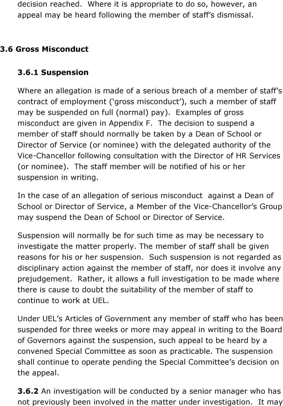 1 Suspension Where an allegation is made of a serious breach of a member of staff s contract of employment ( gross misconduct ), such a member of staff may be suspended on full (normal) pay).