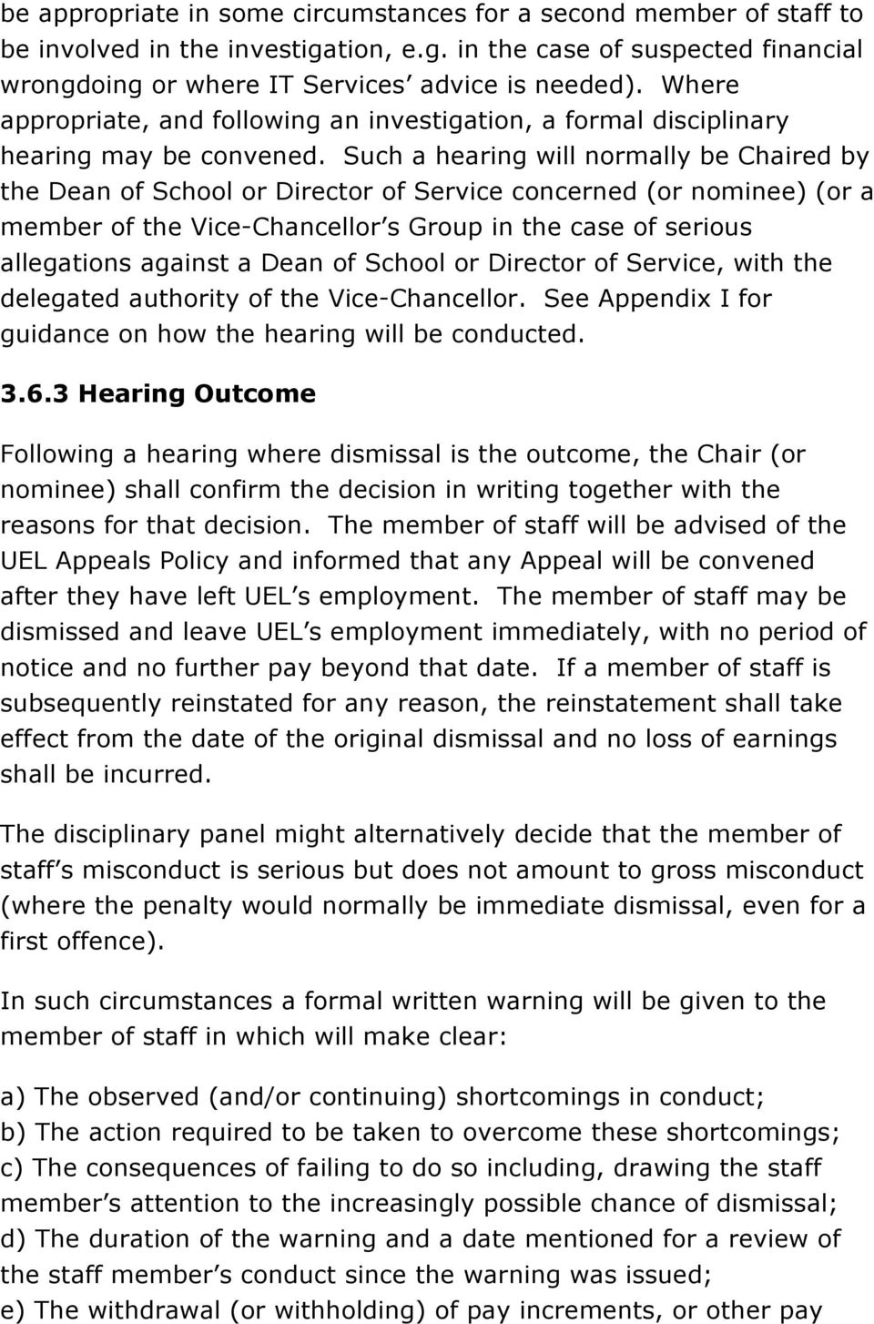 Such a hearing will normally be Chaired by the Dean of School or Director of Service concerned (or nominee) (or a member of the Vice-Chancellor s Group in the case of serious allegations against a