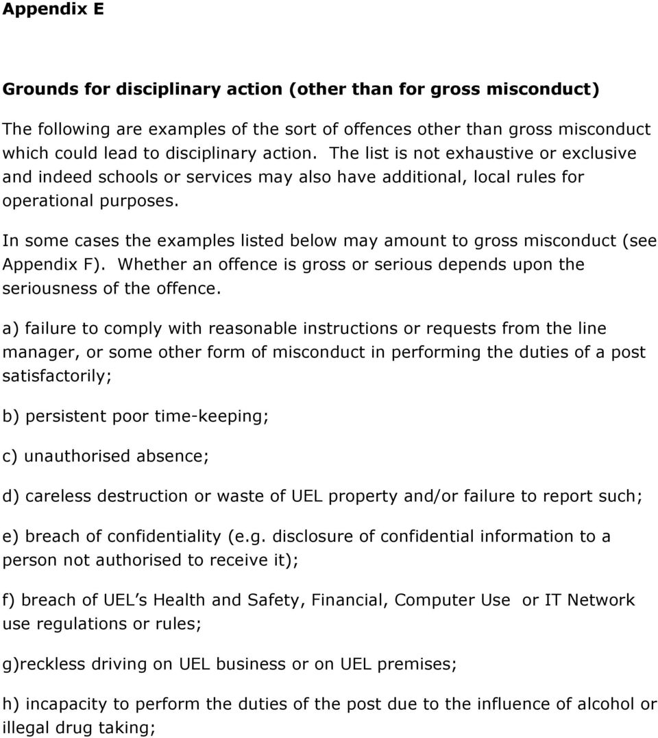 In some cases the examples listed below may amount to gross misconduct (see Appendix F). Whether an offence is gross or serious depends upon the seriousness of the offence.