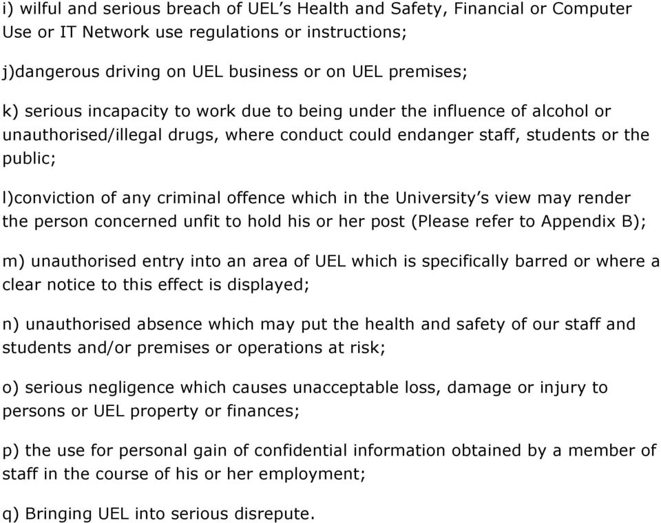 the University s view may render the person concerned unfit to hold his or her post (Please refer to Appendix B); m) unauthorised entry into an area of UEL which is specifically barred or where a