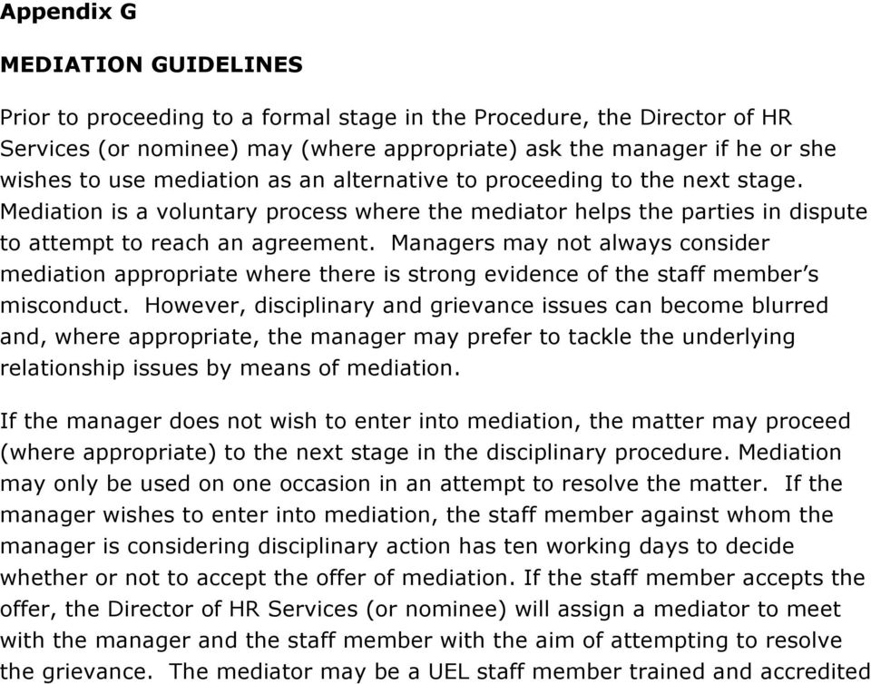 Managers may not always consider mediation appropriate where there is strong evidence of the staff member s misconduct.