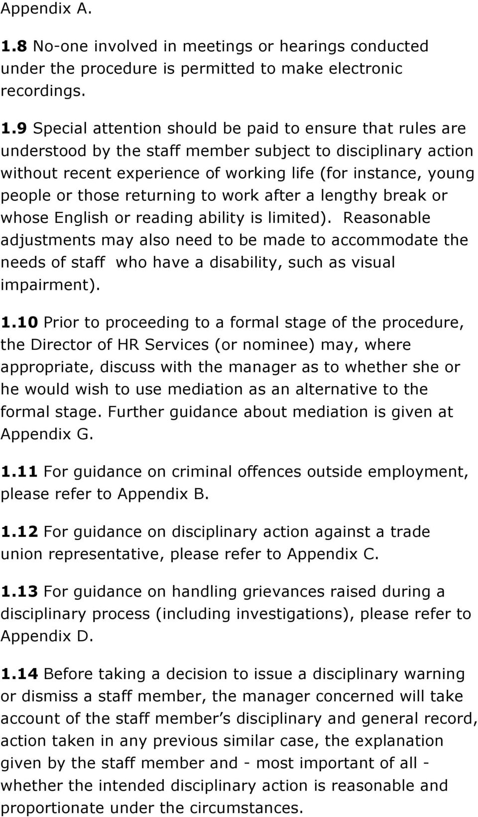 9 Special attention should be paid to ensure that rules are understood by the staff member subject to disciplinary action without recent experience of working life (for instance, young people or