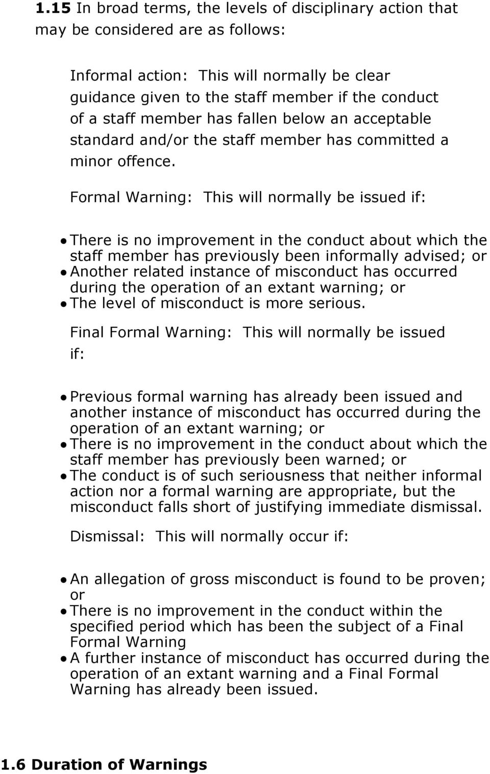 Formal Warning: This will normally be issued if: There is no improvement in the conduct about which the staff member has previously been informally advised; or Another related instance of misconduct