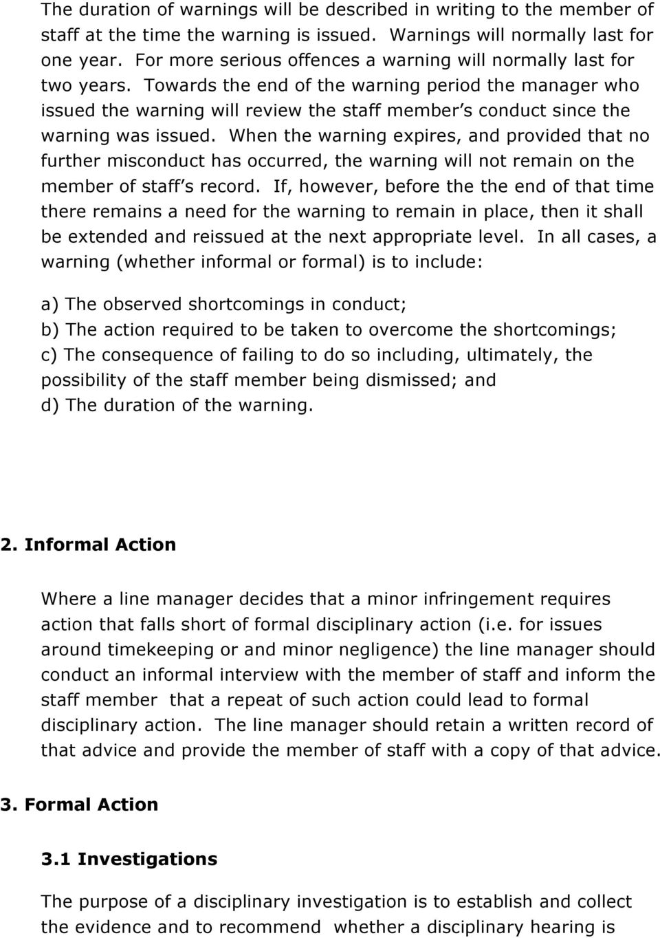 Towards the end of the warning period the manager who issued the warning will review the staff member s conduct since the warning was issued.