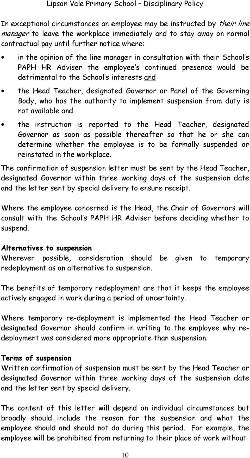 Governor or Panel of the Governing Body, who has the authority to implement suspension from duty is not available and the instruction is reported to the Head Teacher, designated Governor as soon as
