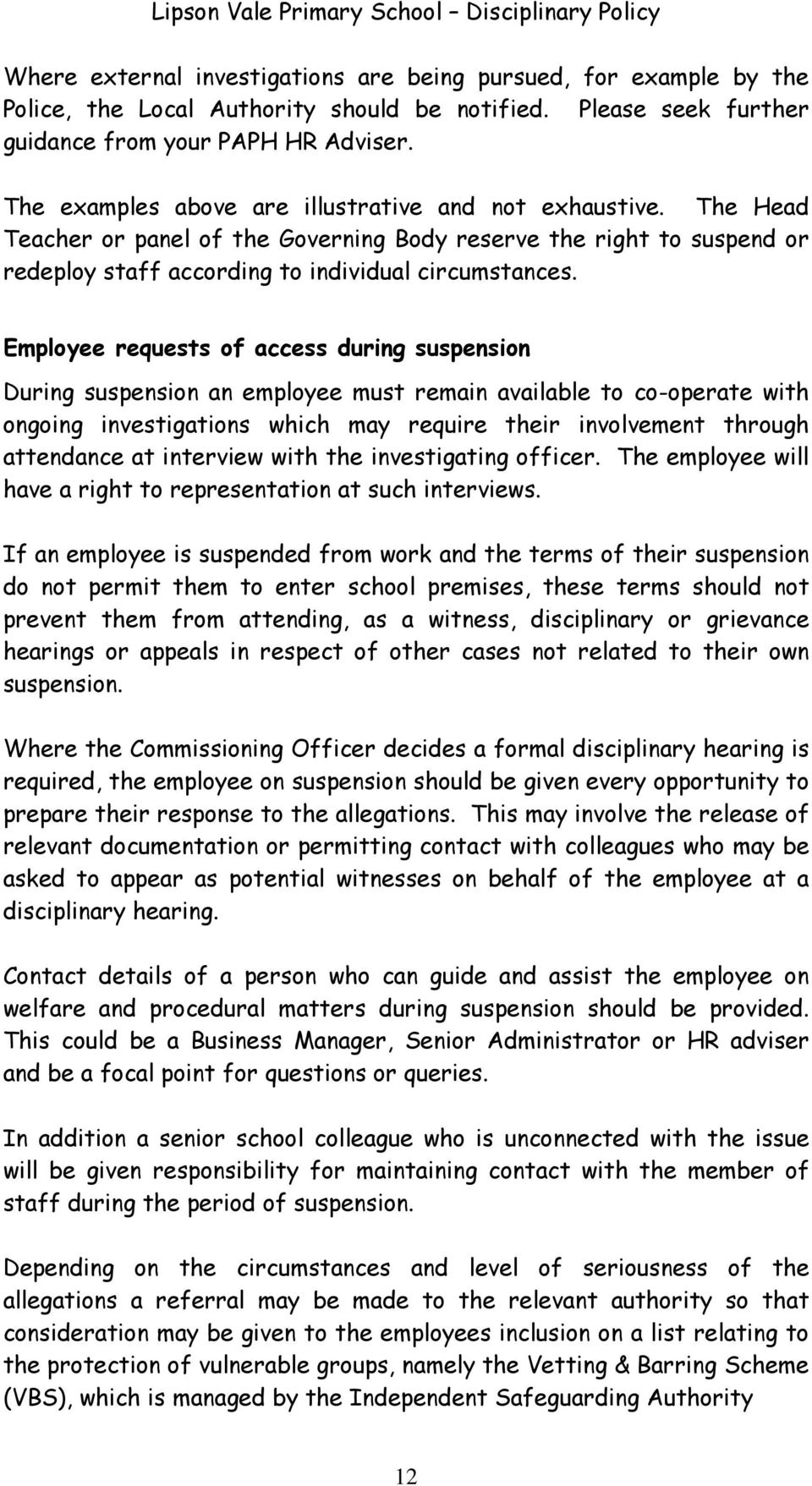 Employee requests of access during suspension During suspension an employee must remain available to co-operate with ongoing investigations which may require their involvement through attendance at