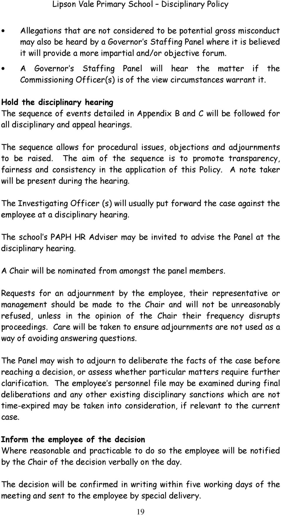 Hold the disciplinary hearing The sequence of events detailed in Appendix B and C will be followed for all disciplinary and appeal hearings.