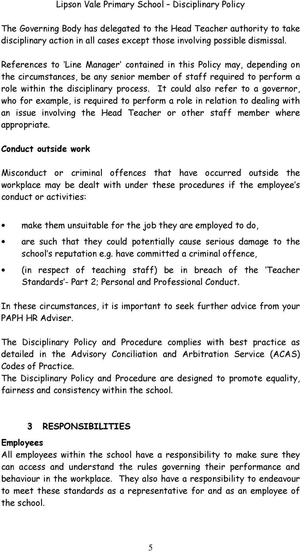 It could also refer to a governor, who for example, is required to perform a role in relation to dealing with an issue involving the Head Teacher or other staff member where appropriate.