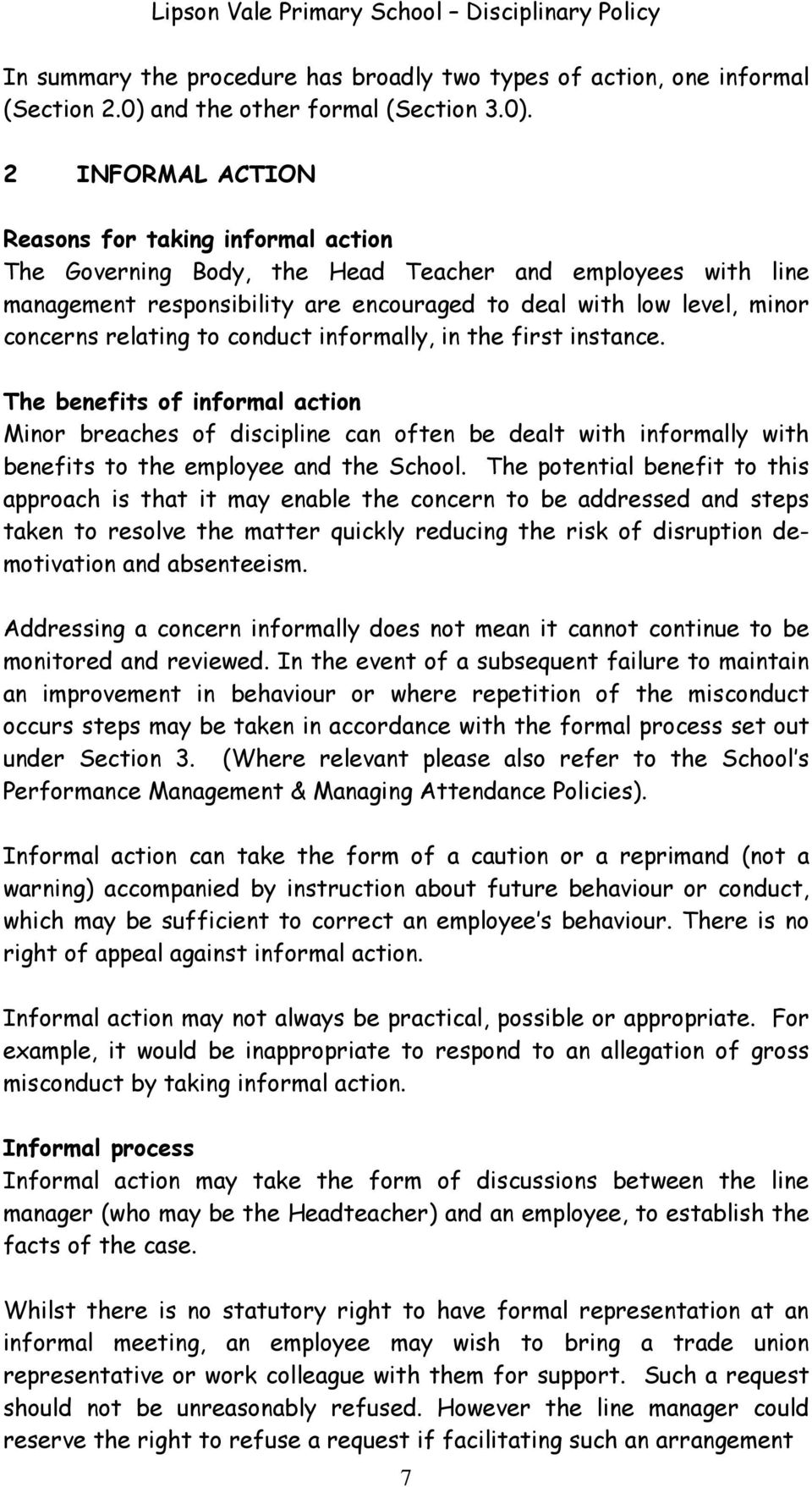 2 INFORMAL ACTION Reasons for taking informal action The Governing Body, the Head Teacher and employees with line management responsibility are encouraged to deal with low level, minor concerns