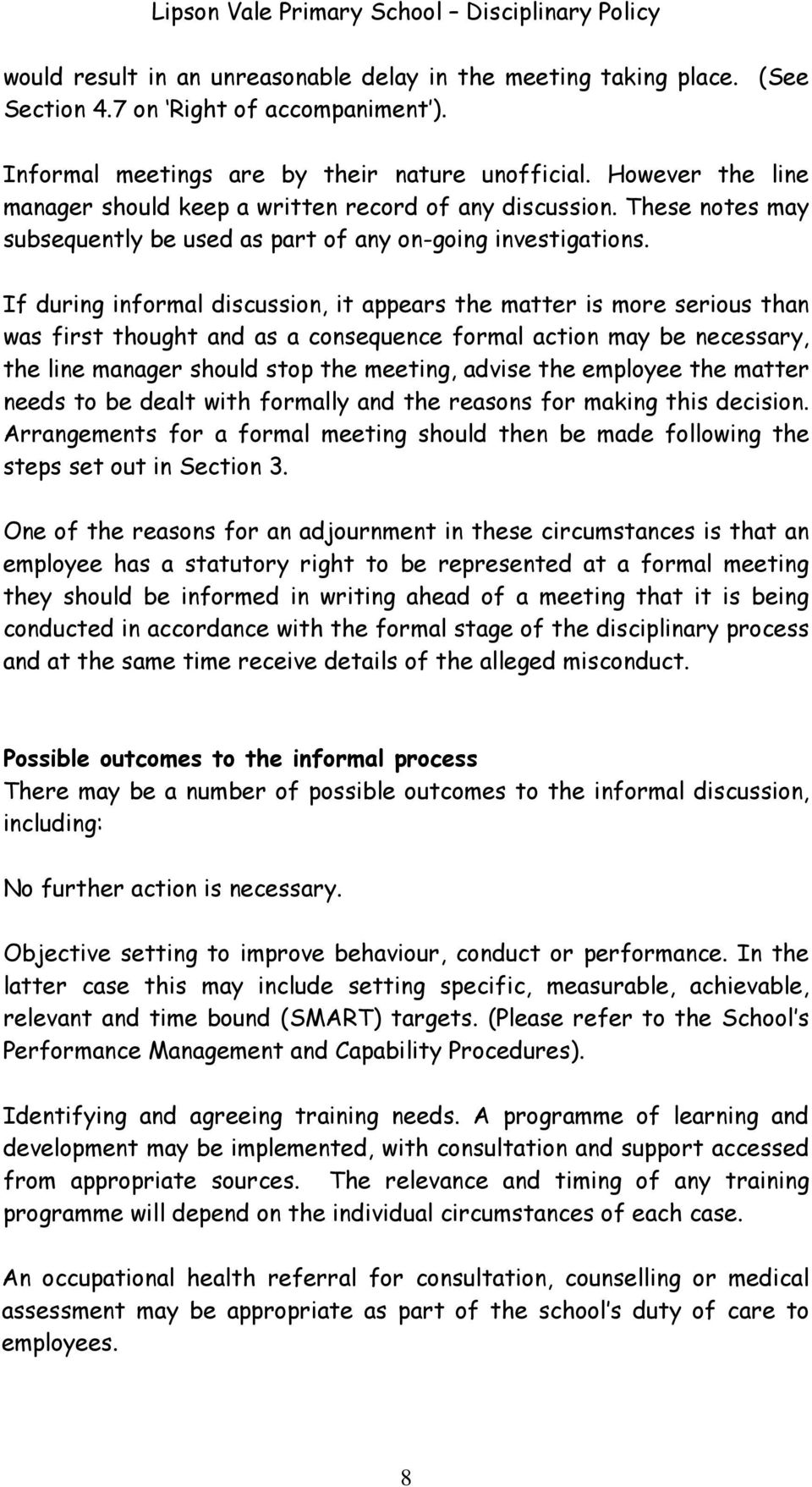 If during informal discussion, it appears the matter is more serious than was first thought and as a consequence formal action may be necessary, the line manager should stop the meeting, advise the