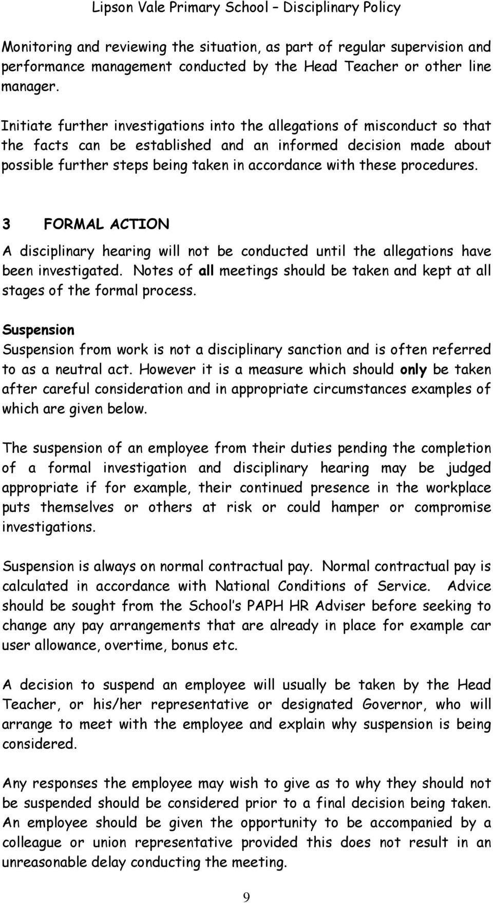 procedures. 3 FORMAL ACTION A disciplinary hearing will not be conducted until the allegations have been investigated.