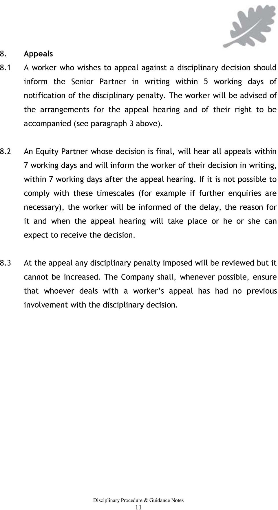 2 An Equity Partner whose decision is final, will hear all appeals within 7 working days and will inform the worker of their decision in writing, within 7 working days after the appeal hearing.