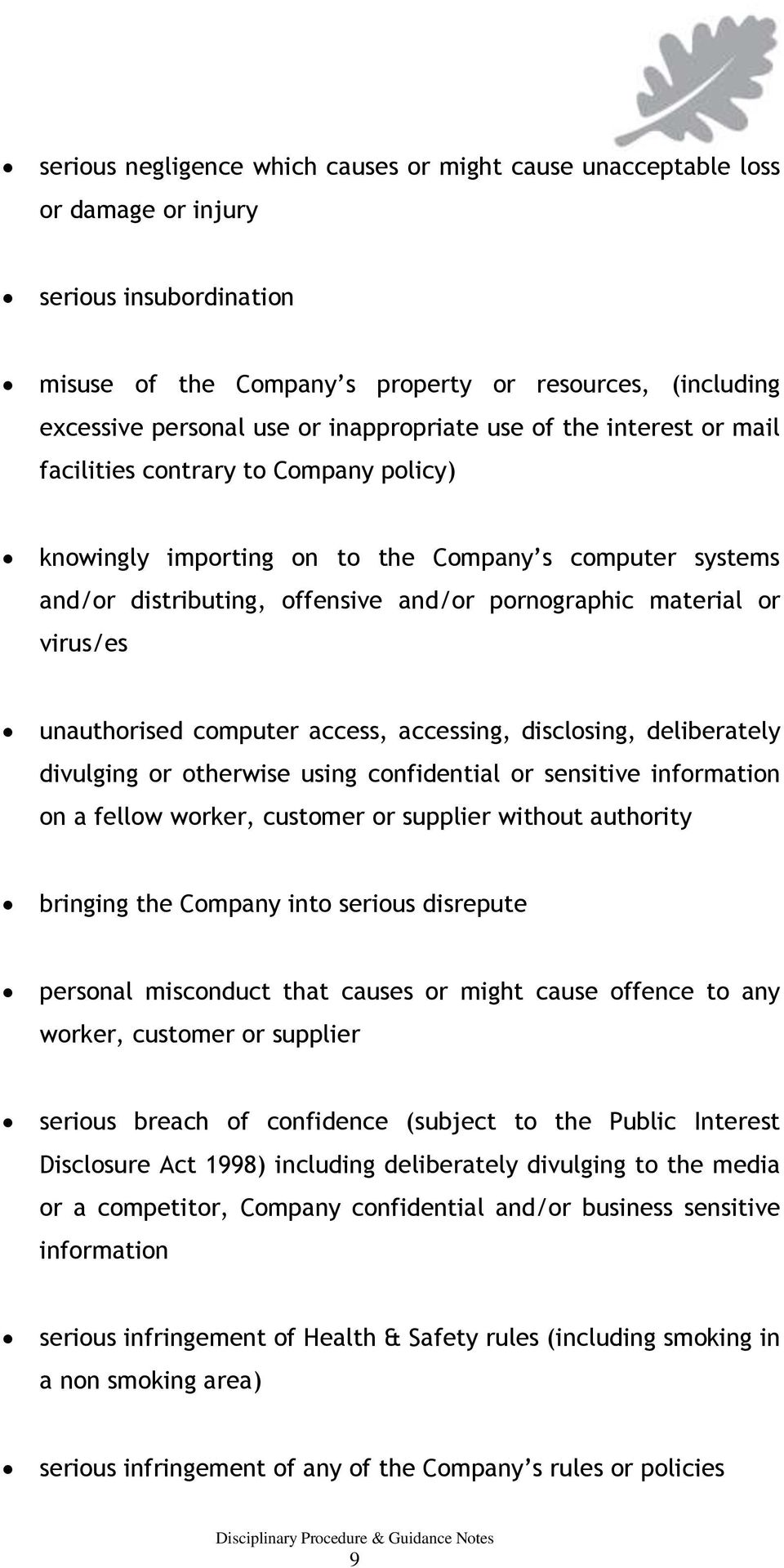 or virus/es unauthorised computer access, accessing, disclosing, deliberately divulging or otherwise using confidential or sensitive information on a fellow worker, customer or supplier without