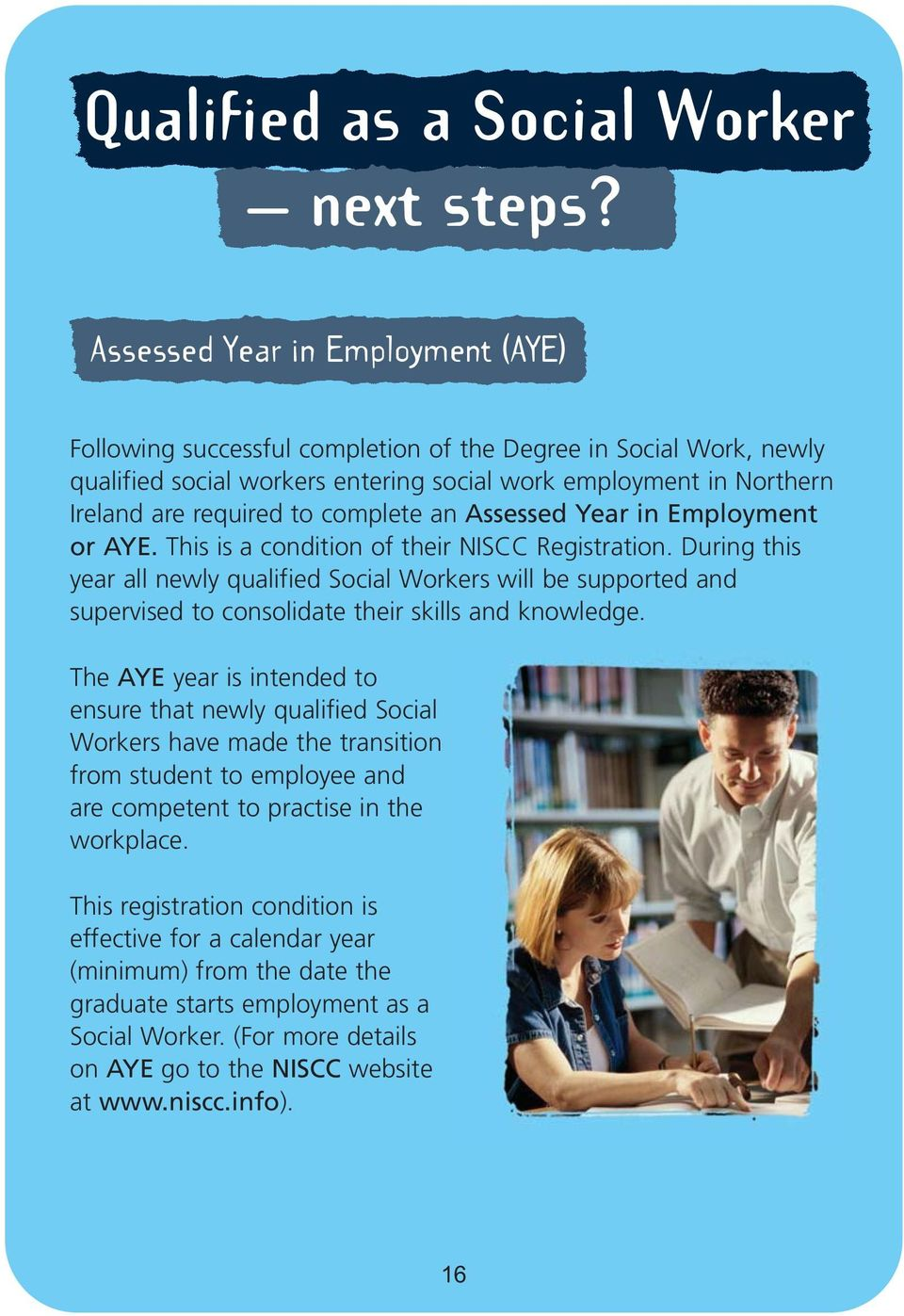 complete an Assessed Year in Employment or AYE. This is a condition of their NISCC Registration.