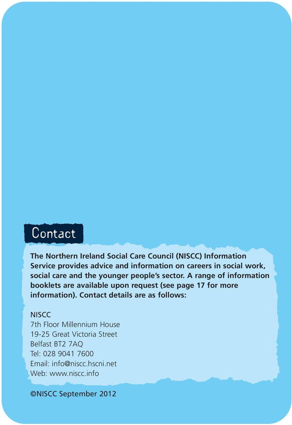A range of information booklets are available upon request (see page 17 for more information).