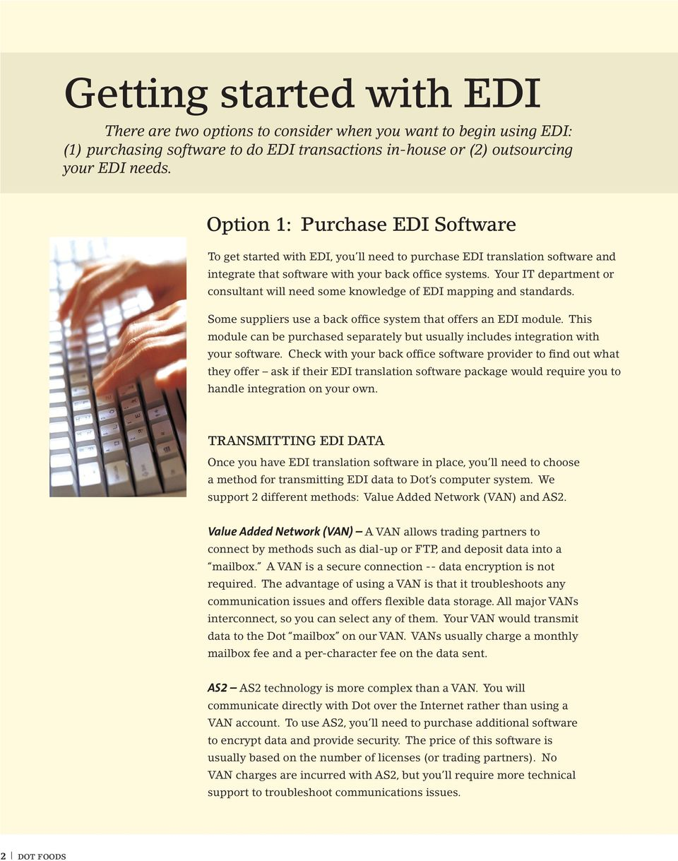 Your IT department or consultant will need some knowledge of EDI mapping and standards. Some suppliers use a back office system that offers an EDI module.
