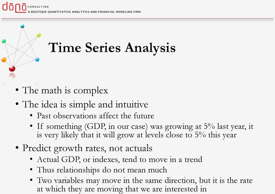 this year Predict growth rates, not actuals Actual GDP, or indexes, tend to move in a trend Thus relationships do not
