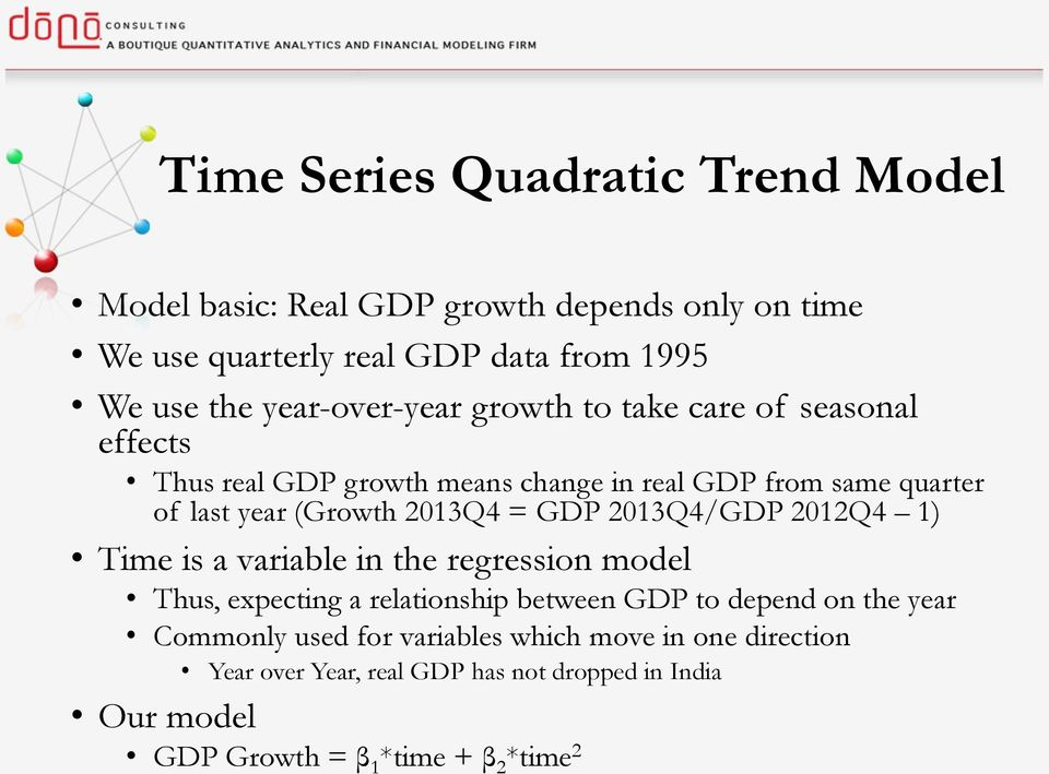 2013Q4 = GDP 2013Q4/GDP 2012Q4 1) Time is a variable in the regression model Thus, expecting a relationship between GDP to depend on the year