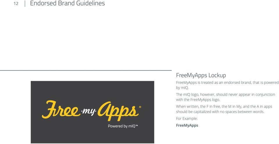 The miq logo, however, should never appear in conjunction with the FreeMyApps logo.
