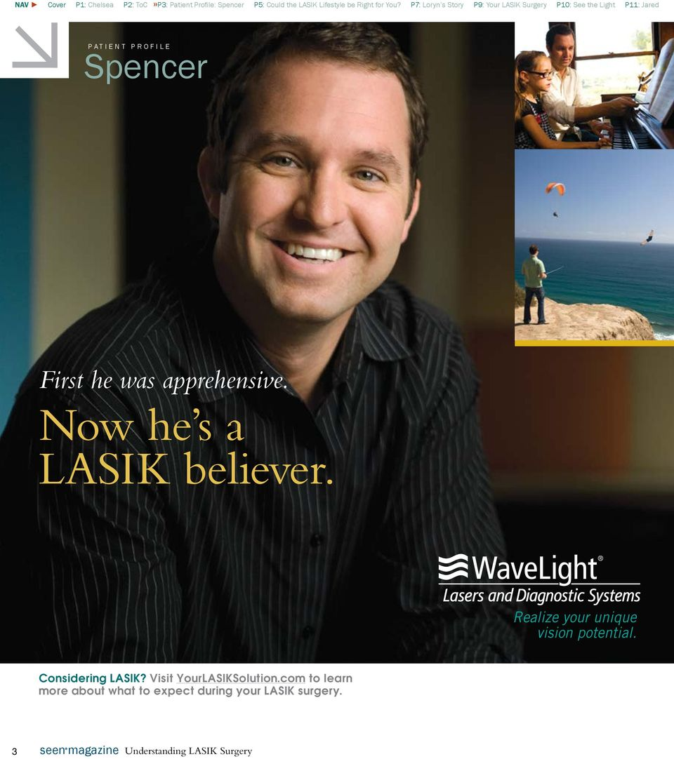 apprehensive. Now he s a LASIK believer. Realize your unique vision potential. Considering LASIK?