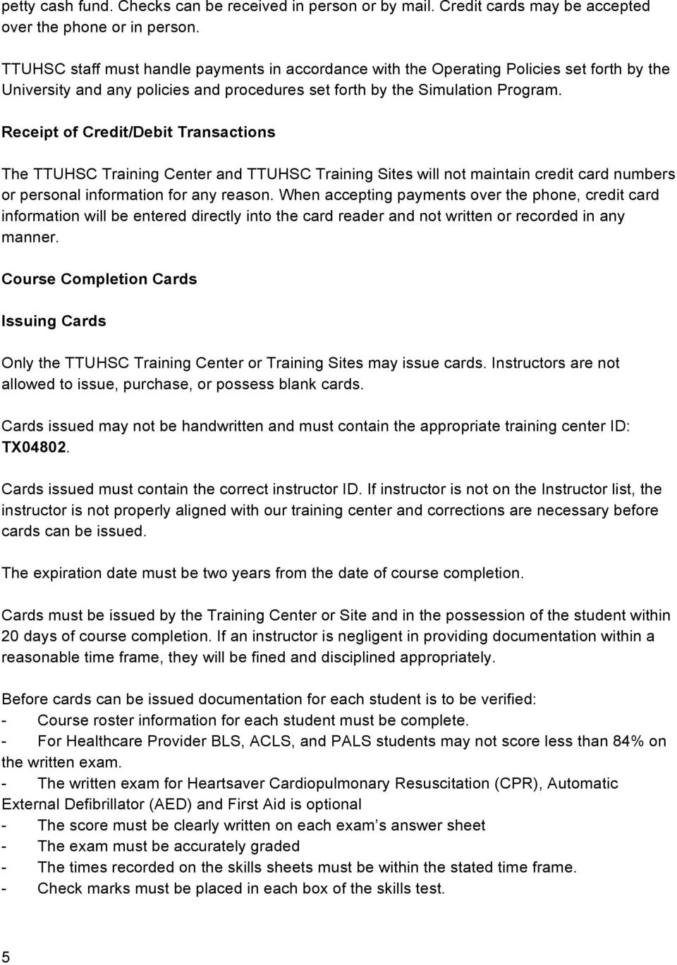 Receipt of Credit/Debit Transactions The TTUHSC Training Center and TTUHSC Training Sites will not maintain credit card numbers or personal information for any reason.