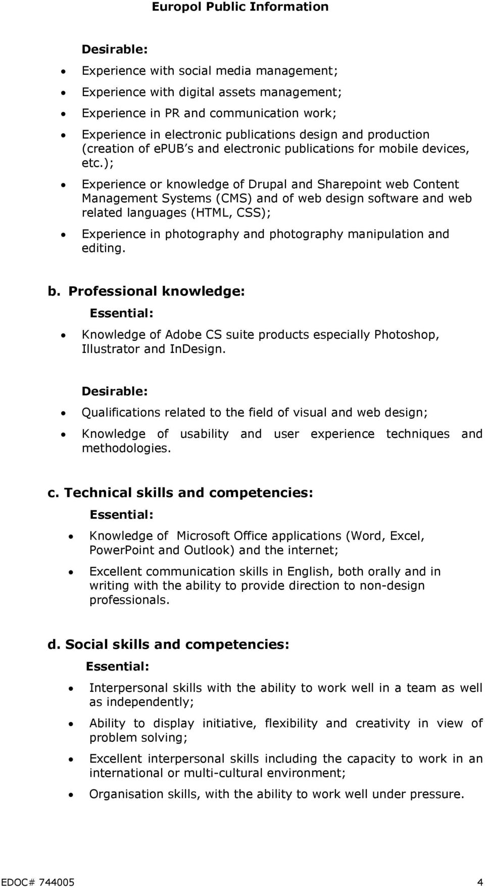 ); Experience or knowledge of Drupal and Sharepoint web Content Management Systems (CMS) and of web design software and web related languages (HTML, CSS); Experience in photography and photography