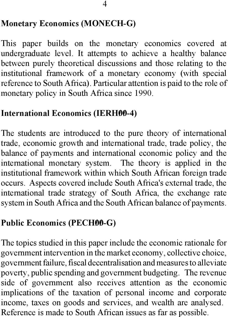 Particular attention is paid to the role of monetary policy in South Africa since 1990.