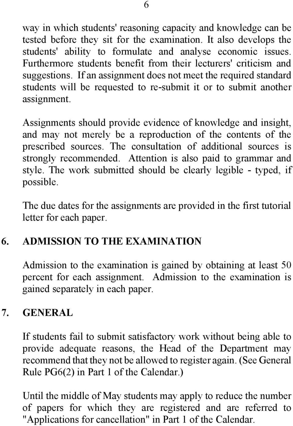 If an assignment does not meet the required standard students will be requested to re-submit it or to submit another assignment.