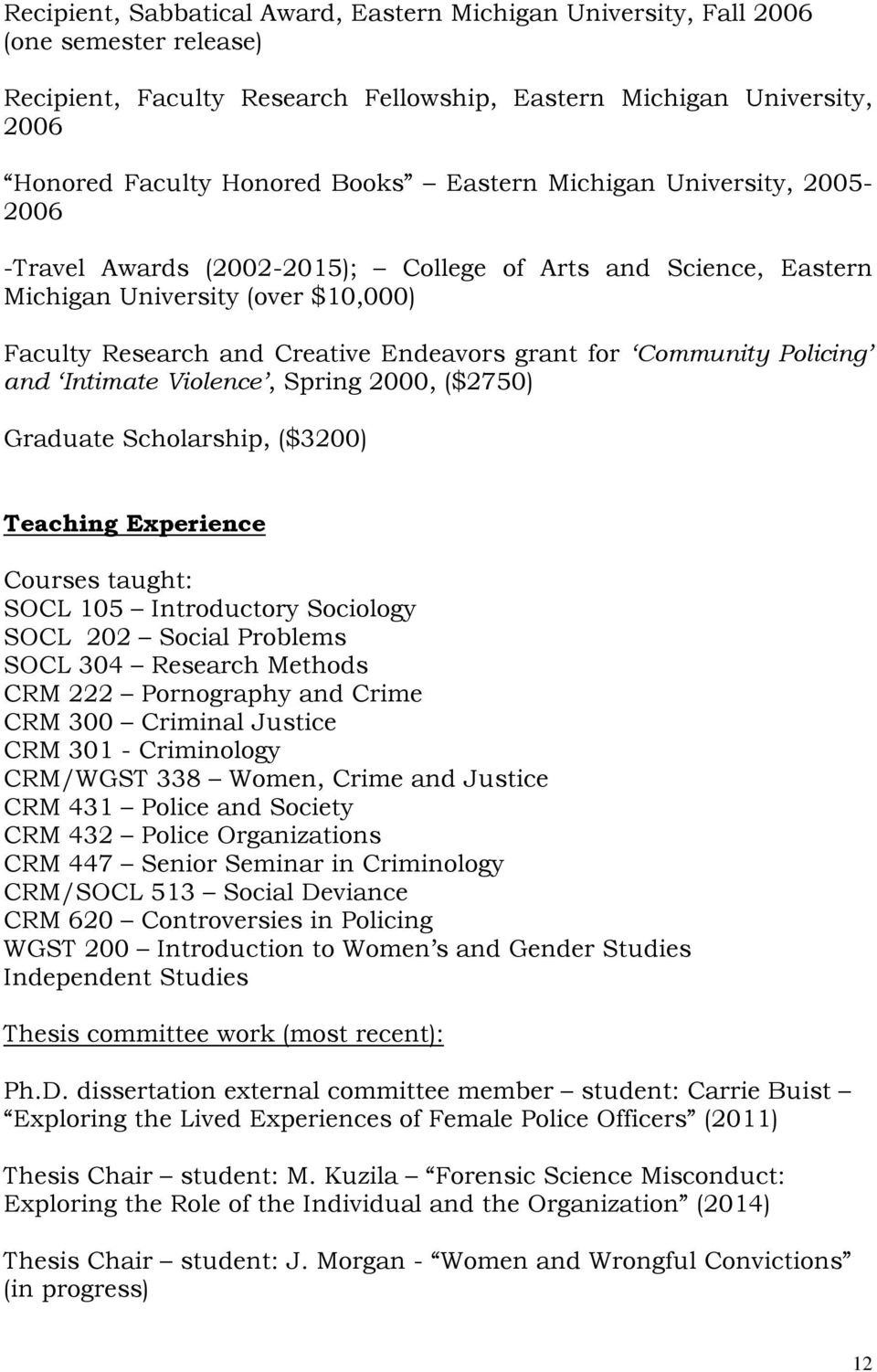 Teaching Experience Courses taught: SOCL 105 Introductory Sociology SOCL 202 Social Problems SOCL 304 Research Methods CRM 222 Pornography and Crime CRM 300 Criminal Justice CRM 301 - Criminology