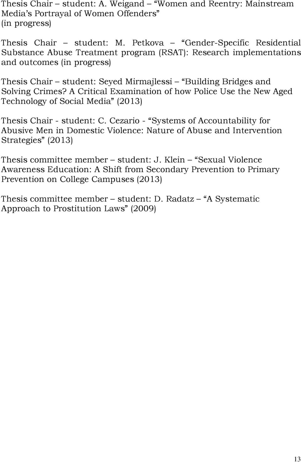 Crimes? A Critical Examination of how Police Use the New Aged Technology of Social Media (2013) Thesis Chair - student: C.