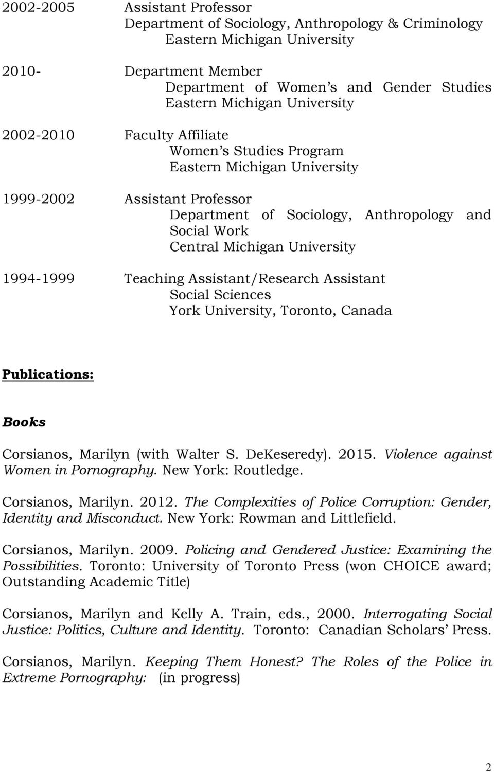 Toronto, Canada Publications: Books Corsianos, Marilyn (with Walter S. DeKeseredy). 2015. Violence against Women in Pornography. New York: Routledge. Corsianos, Marilyn. 2012.