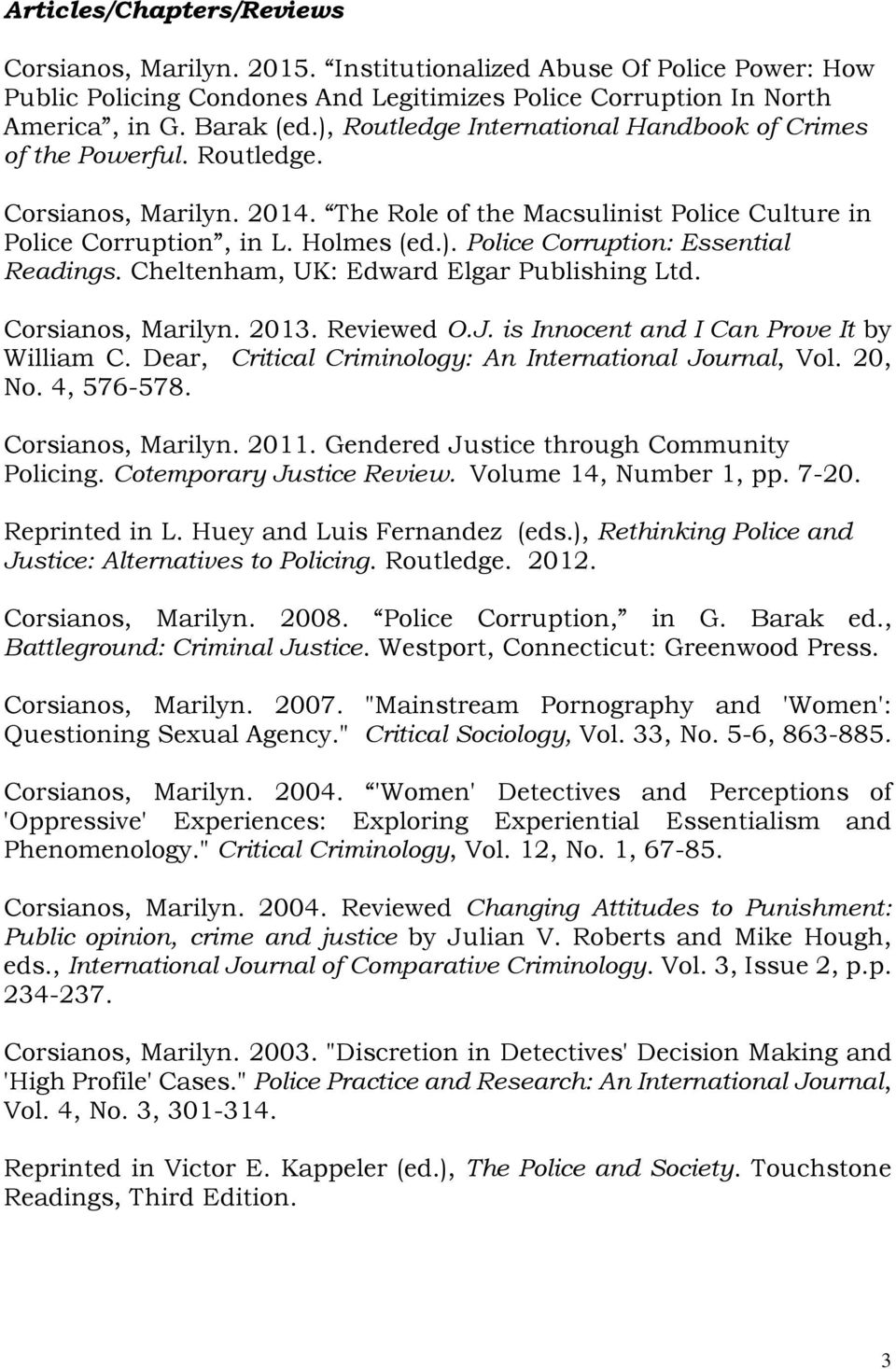 Cheltenham, UK: Edward Elgar Publishing Ltd. Corsianos, Marilyn. 2013. Reviewed O.J. is Innocent and I Can Prove It by William C. Dear, Critical Criminology: An International Journal, Vol. 20, No.