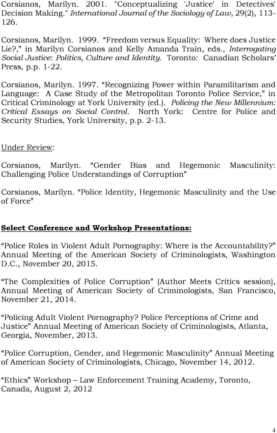 p. 1-22. Corsianos, Marilyn. 1997. Recognizing Power within Paramilitarism and Language: A Case Study of the Metropolitan Toronto Police Service, in Critical Criminology at York University (ed.).