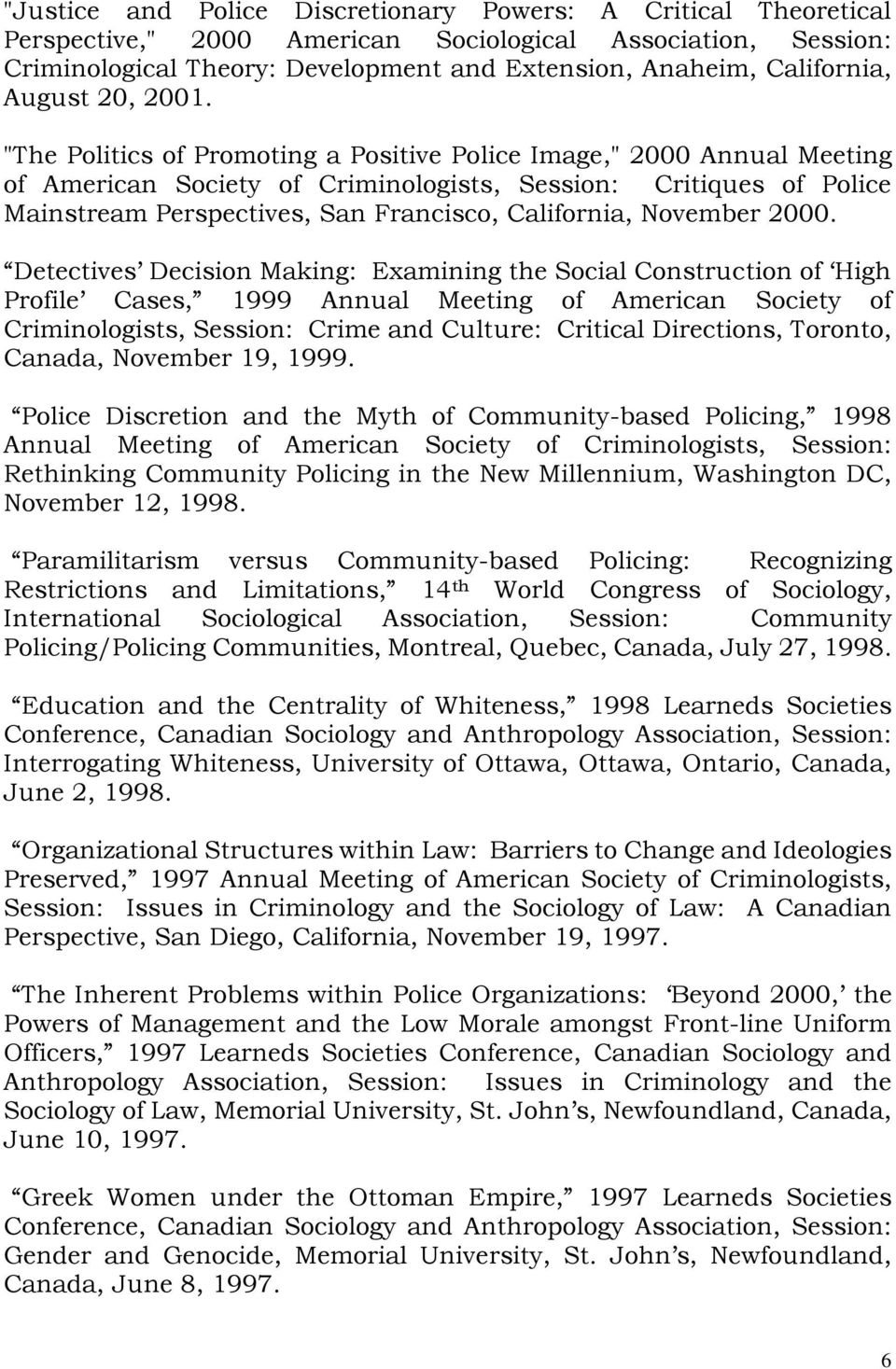 """The Politics of Promoting a Positive Police Image,"" 2000 Annual Meeting of American Society of Criminologists, Session: Critiques of Police Mainstream Perspectives, San Francisco, California,"