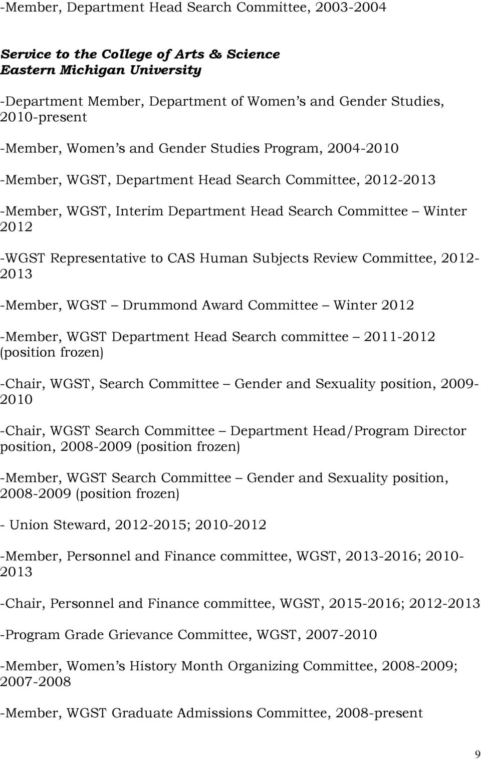 Review Committee, 2012-2013 -Member, WGST Drummond Award Committee Winter 2012 -Member, WGST Department Head Search committee 2011-2012 (position frozen) -Chair, WGST, Search Committee Gender and