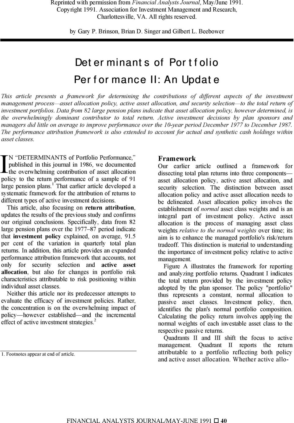 Beebower Determnants of Portfolo Performance II: An Update Ths artcle presents a framework for determnng the contrbutons of dfferent aspects of the nvestment management process asset allocaton polcy,