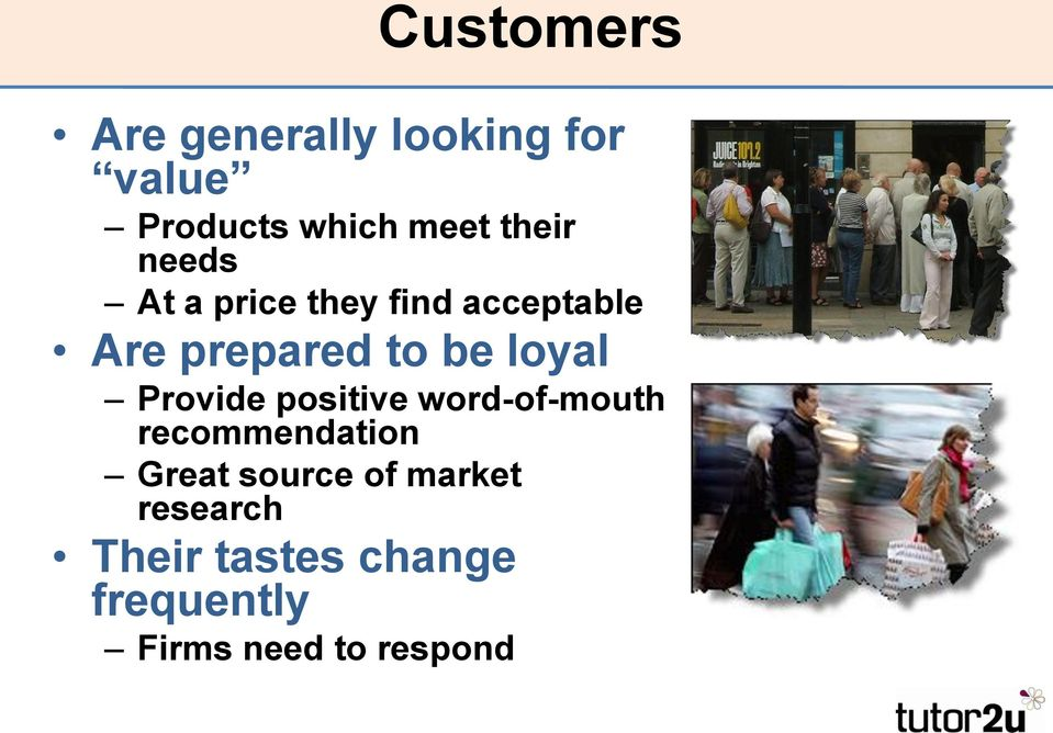 loyal Provide positive word-of-mouth recommendation Great source