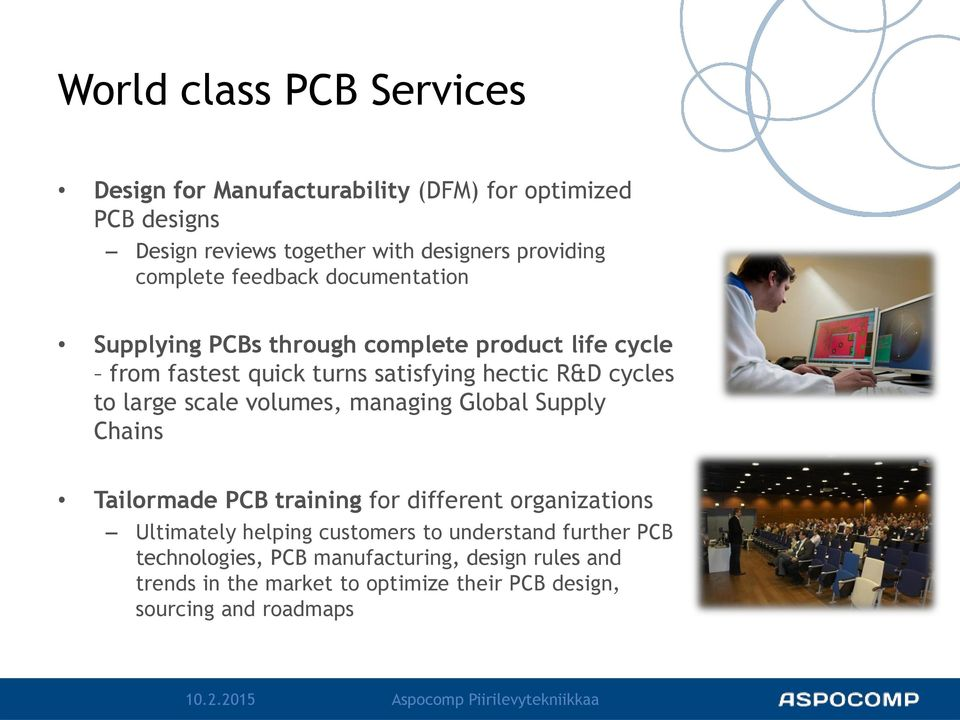 volumes, managing Global Supply Chains Tailormade PCB training for different organizations Ultimately helping customers to understand further PCB