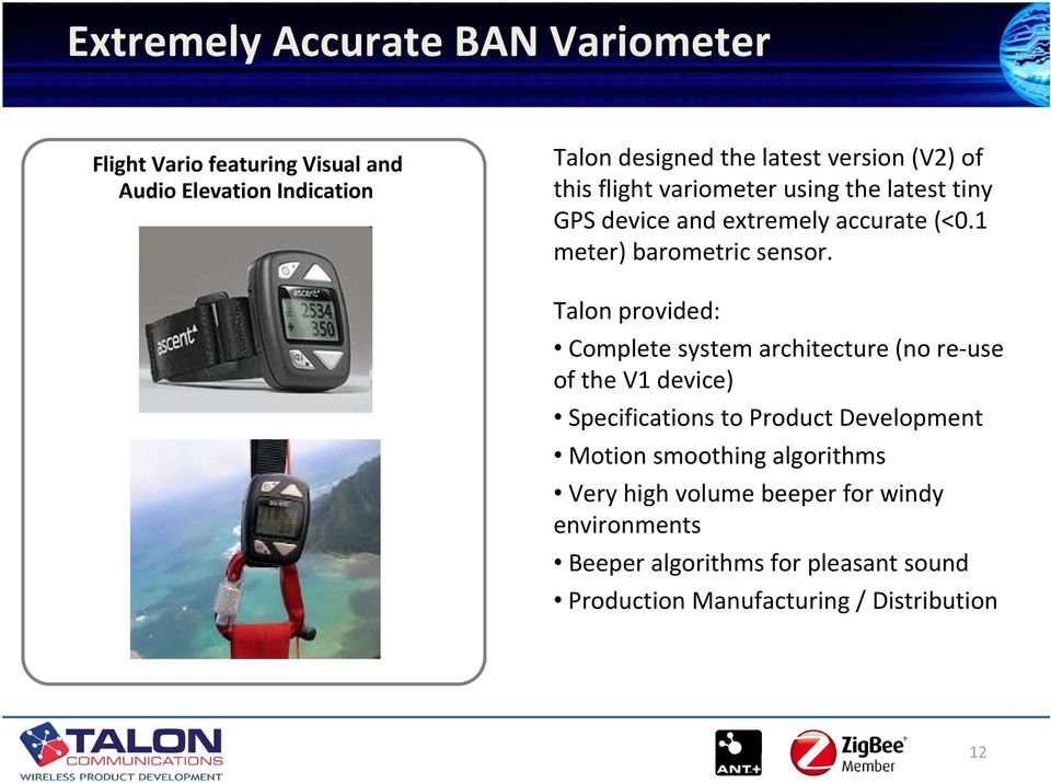 Talon provided: Complete system architecture (no re use of the V1 device) Specifications to Product Development Motion smoothing