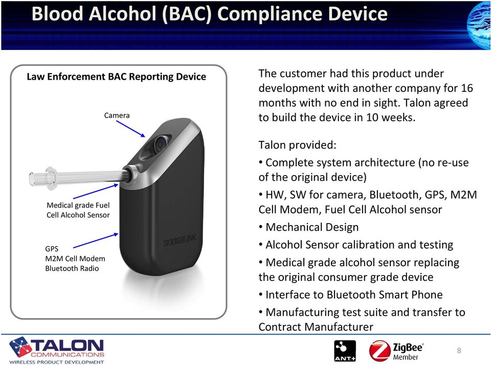 Talon provided: Complete system architecture (no re use of the original device) HW, SW for camera, Bluetooth, GPS, M2M Cell Modem, Fuel Cell Alcohol sensor Mechanical Design