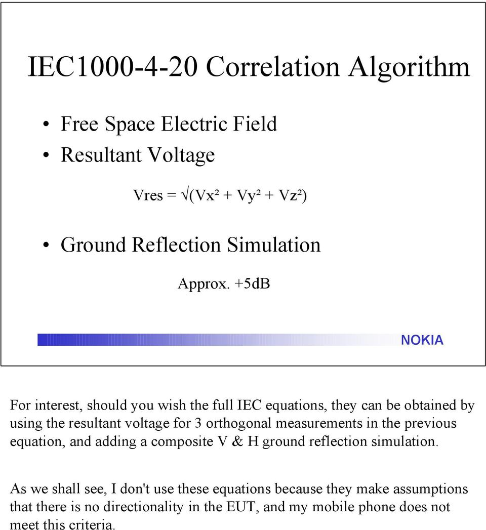 +5dB For interest, should you wish the full IEC equations, they can be obtained by using the resultant voltage for 3 orthogonal