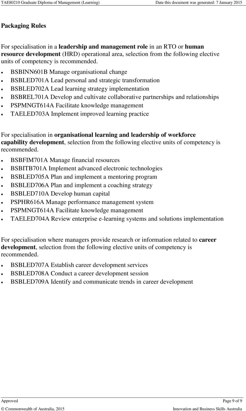 BSBINN601B Manage organisational change BSBLED701A Lead personal and strategic transformation BSBLED702A Lead learning strategy implementation BSBREL701A Develop and cultivate collaborative